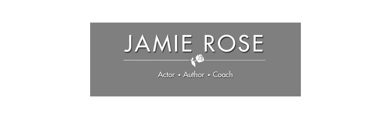 Jamie Rose: Actor, Writer, Coach
